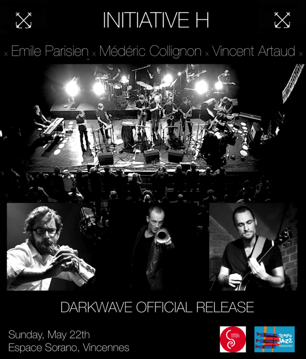 Initiative H --x-- Médéric Collignon --x-- Emile Parisien --x-- Vincent Artaud - sortie officielle de l'album Darkwave à Tempo Jazz à Vincennes!